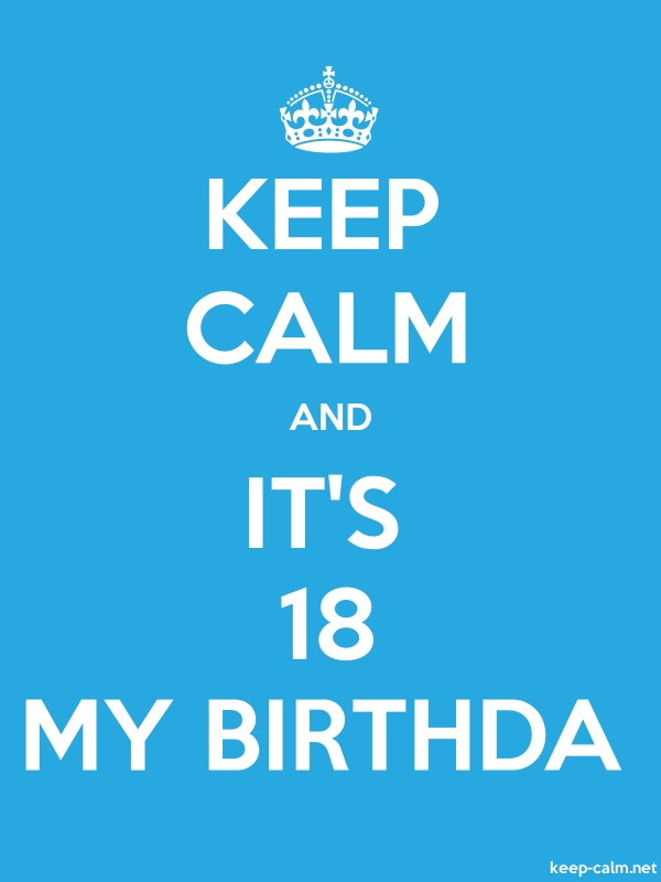 KEEP CALM AND IT'S 18 MY BIRTHDA - white/blue - Default (600x800)