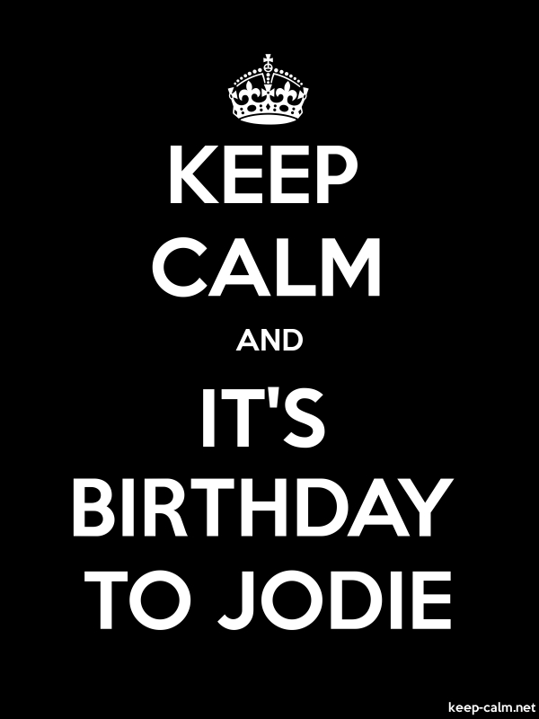 KEEP CALM AND IT'S BIRTHDAY TO JODIE - white/black - Default (600x800)