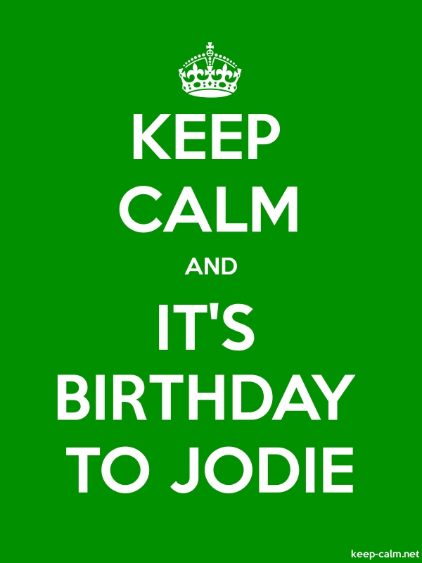 KEEP CALM AND IT'S BIRTHDAY TO JODIE - white/green - Default (600x800)