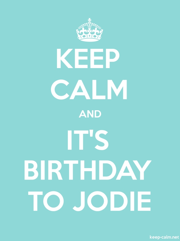 KEEP CALM AND IT'S BIRTHDAY TO JODIE - white/lightblue - Default (600x800)