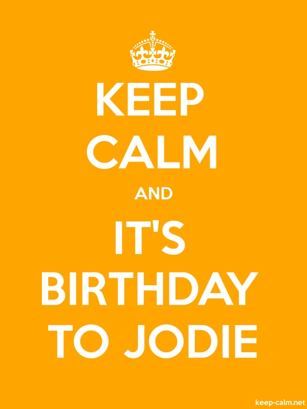KEEP CALM AND IT'S BIRTHDAY TO JODIE - white/orange - Default (600x800)
