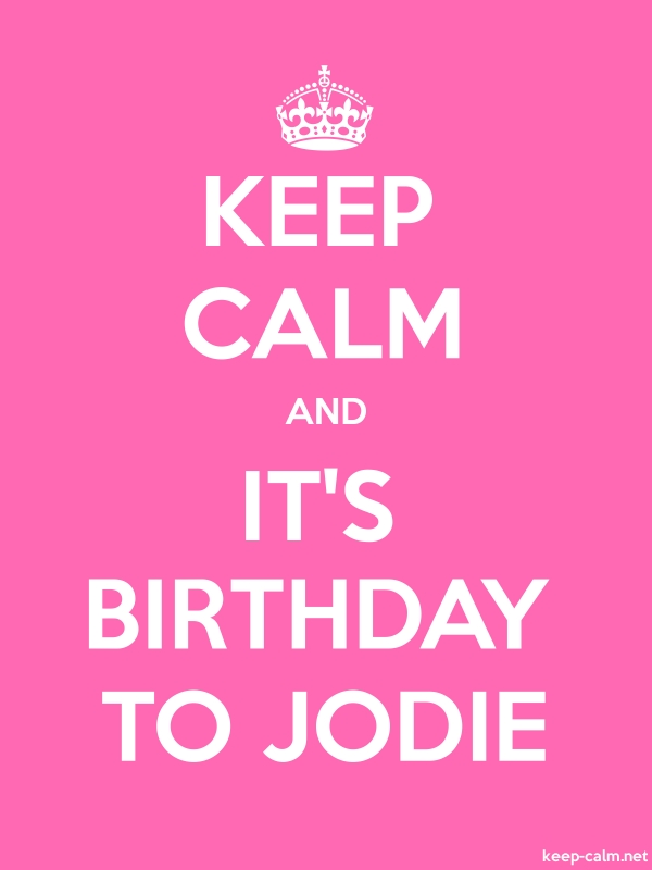 KEEP CALM AND IT'S BIRTHDAY TO JODIE - white/pink - Default (600x800)