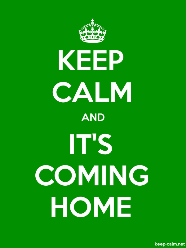 KEEP CALM AND IT'S COMING HOME - white/green - Default (600x800)