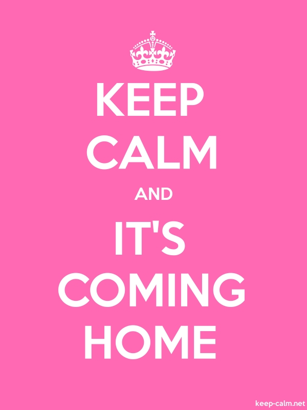 KEEP CALM AND IT'S COMING HOME - white/pink - Default (600x800)