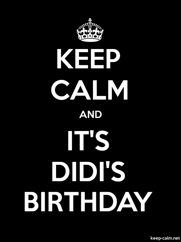 KEEP CALM AND IT'S DIDI'S BIRTHDAY - white/black - Default (600x800)