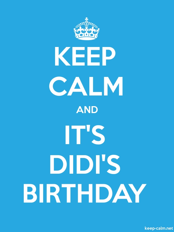 KEEP CALM AND IT'S DIDI'S BIRTHDAY - white/blue - Default (600x800)