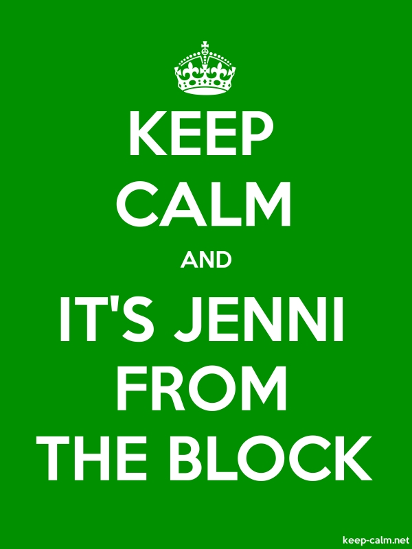 KEEP CALM AND IT'S JENNI FROM THE BLOCK - white/green - Default (600x800)