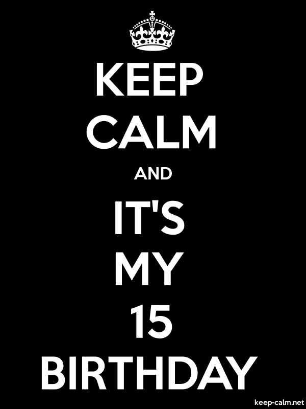 KEEP CALM AND IT'S MY 15 BIRTHDAY - white/black - Default (600x800)