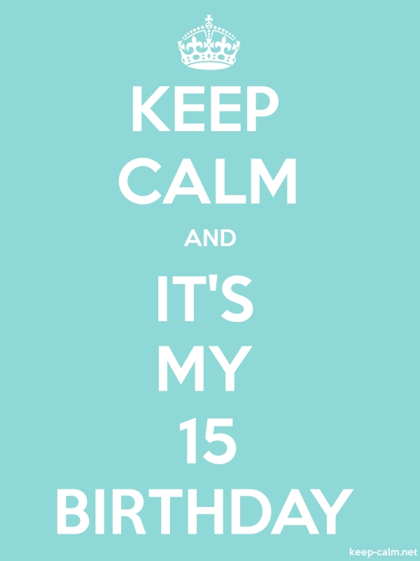 KEEP CALM AND IT'S MY 15 BIRTHDAY - white/lightblue - Default (600x800)
