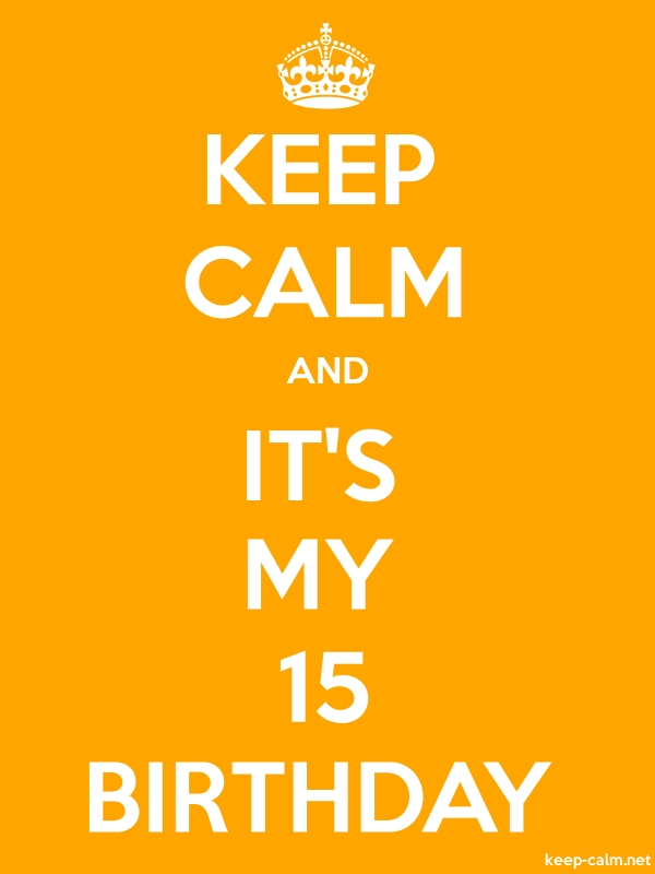 KEEP CALM AND IT'S MY 15 BIRTHDAY - white/orange - Default (600x800)