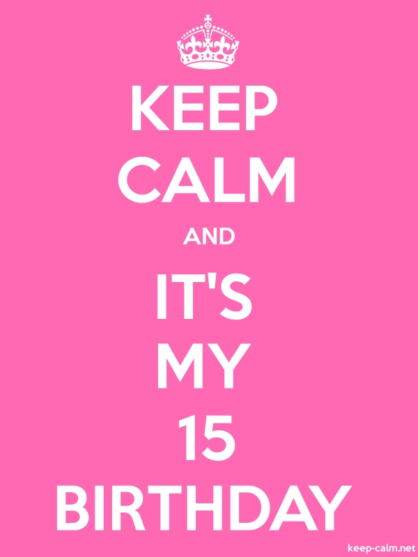 KEEP CALM AND IT'S MY 15 BIRTHDAY - white/pink - Default (600x800)