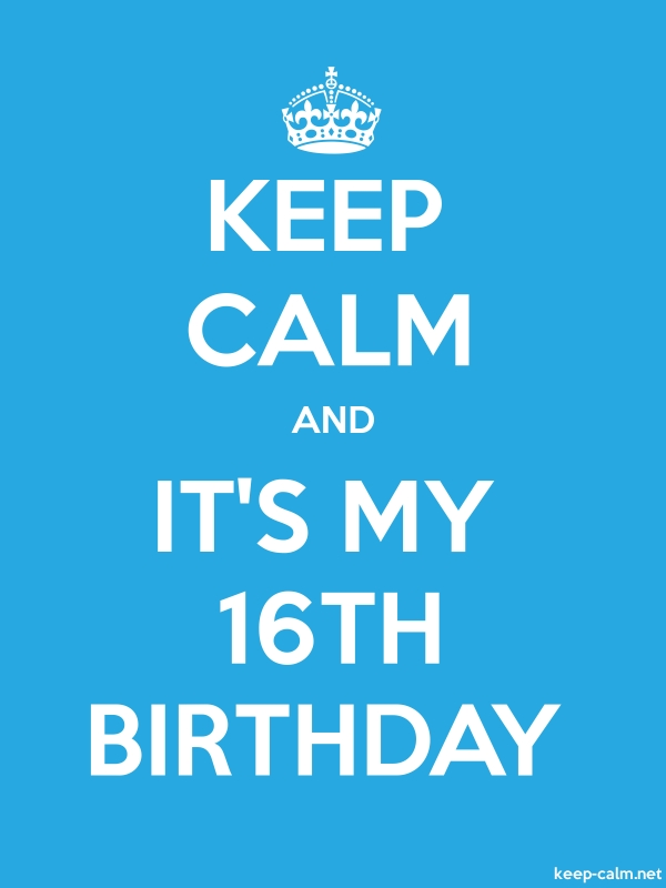 KEEP CALM AND IT'S MY 16TH BIRTHDAY - white/blue - Default (600x800)