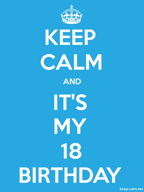 KEEP CALM AND IT'S MY 18 BIRTHDAY - white/blue - Default (600x800)