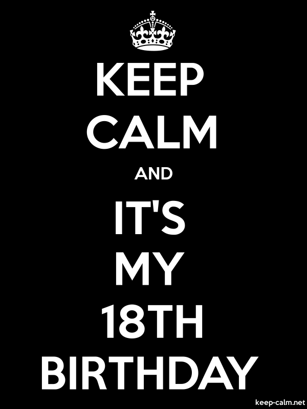 KEEP CALM AND IT'S MY 18TH BIRTHDAY - white/black - Default (600x800)