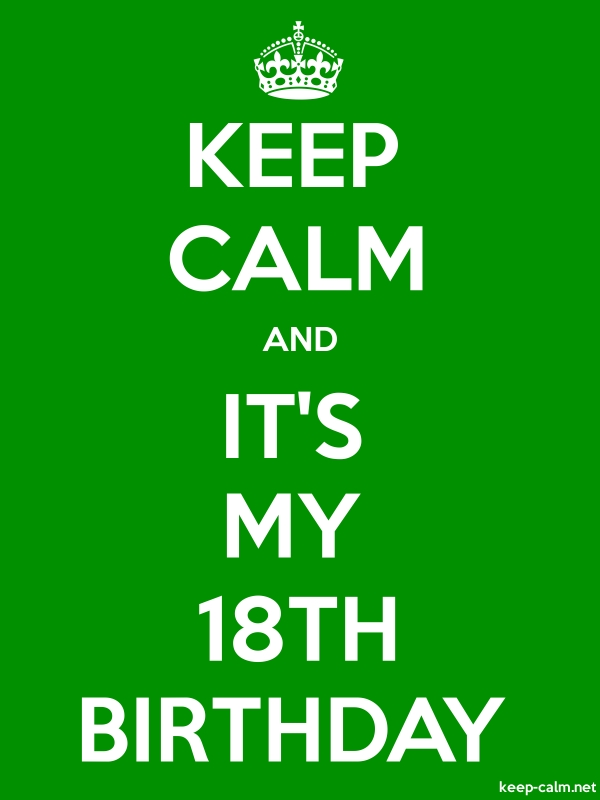 KEEP CALM AND IT'S MY 18TH BIRTHDAY - white/green - Default (600x800)