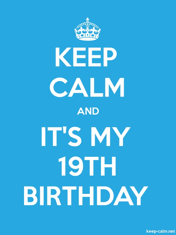 KEEP CALM AND IT'S MY 19TH BIRTHDAY - white/blue - Default (600x800)
