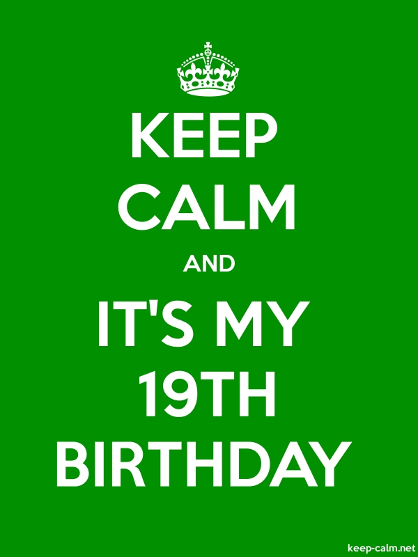 KEEP CALM AND IT'S MY 19TH BIRTHDAY - white/green - Default (600x800)