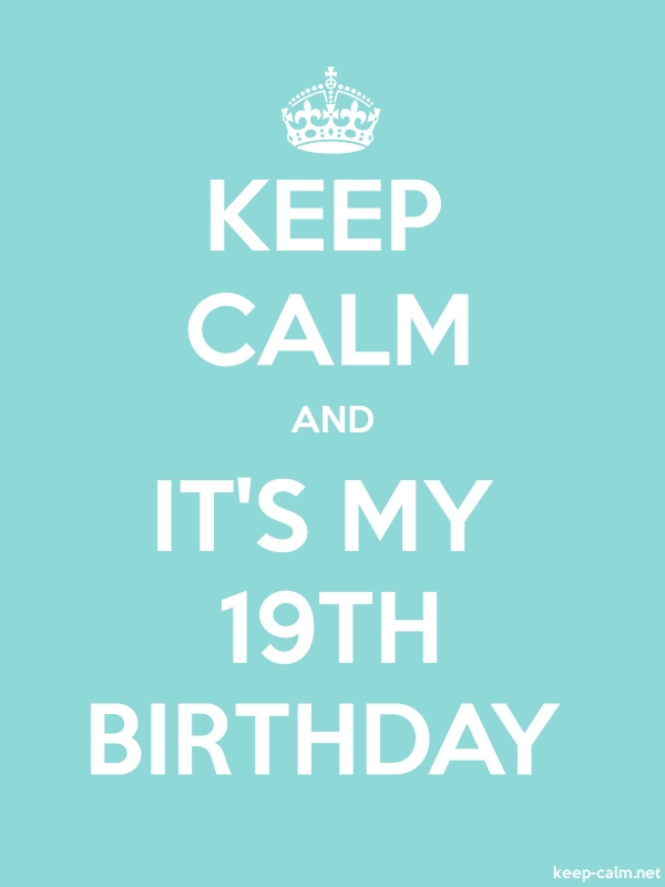 KEEP CALM AND IT'S MY 19TH BIRTHDAY - white/lightblue - Default (600x800)