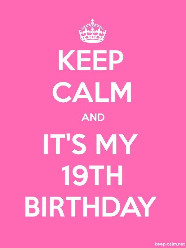 KEEP CALM AND IT'S MY 19TH BIRTHDAY - white/pink - Default (600x800)