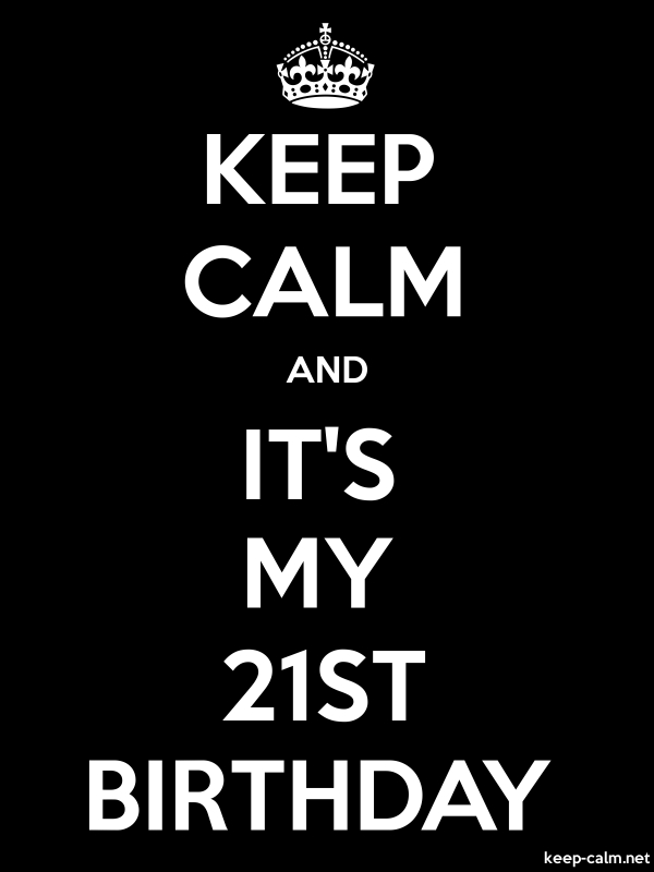 KEEP CALM AND IT'S MY 21ST BIRTHDAY - white/black - Default (600x800)
