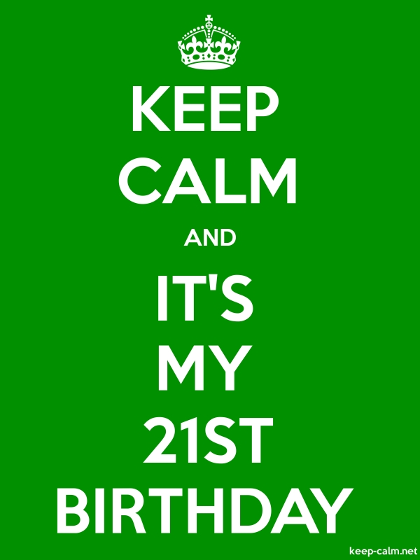KEEP CALM AND IT'S MY 21ST BIRTHDAY - white/green - Default (600x800)