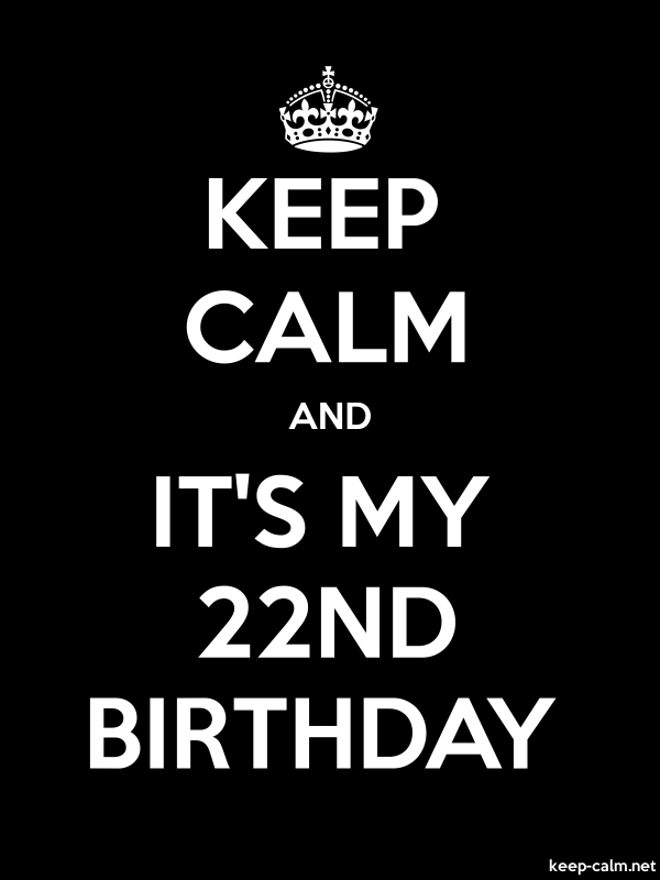 KEEP CALM AND IT'S MY 22ND BIRTHDAY - white/black - Default (600x800)