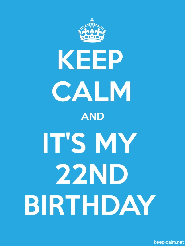 KEEP CALM AND IT'S MY 22ND BIRTHDAY - white/blue - Default (600x800)