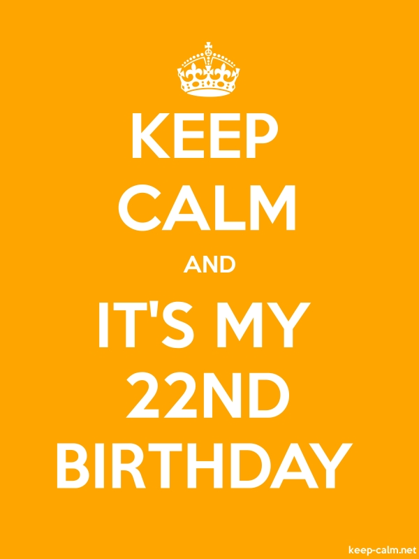 KEEP CALM AND IT'S MY 22ND BIRTHDAY - white/orange - Default (600x800)