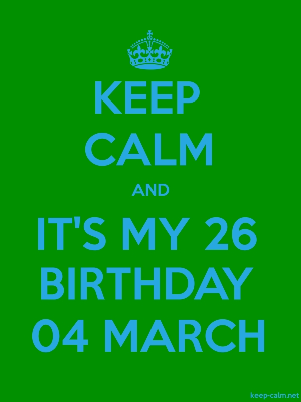 KEEP CALM AND IT'S MY 26 BIRTHDAY 04 MARCH - blue/green - Default (600x800)
