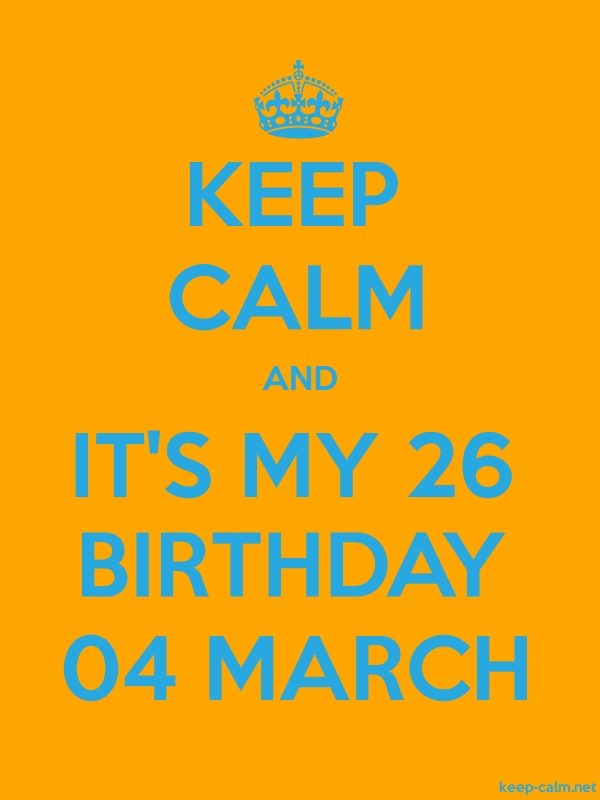KEEP CALM AND IT'S MY 26 BIRTHDAY 04 MARCH - blue/orange - Default (600x800)