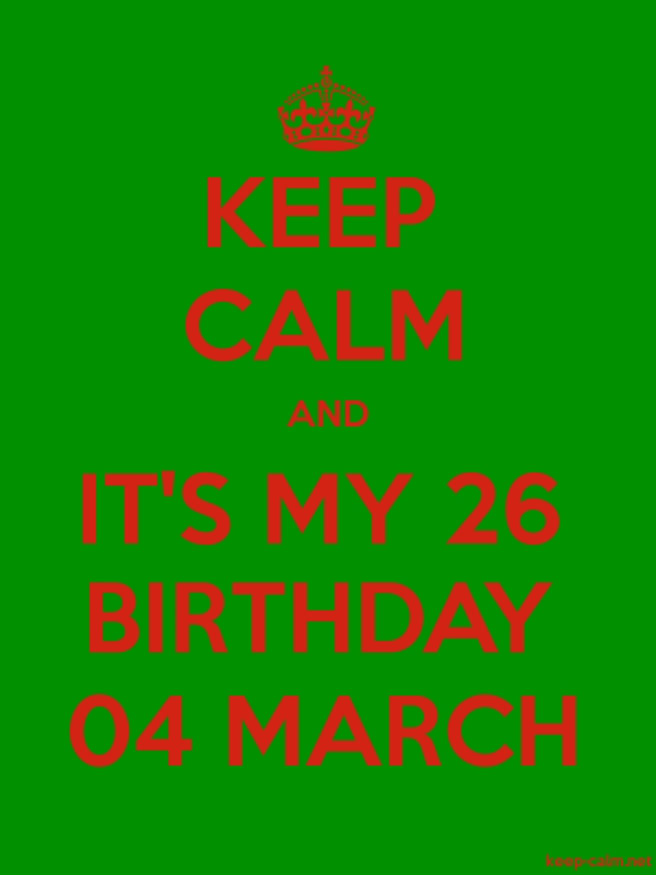 KEEP CALM AND IT'S MY 26 BIRTHDAY 04 MARCH - red/green - Default (600x800)