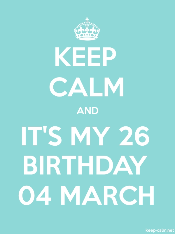 KEEP CALM AND IT'S MY 26 BIRTHDAY 04 MARCH - white/lightblue - Default (600x800)
