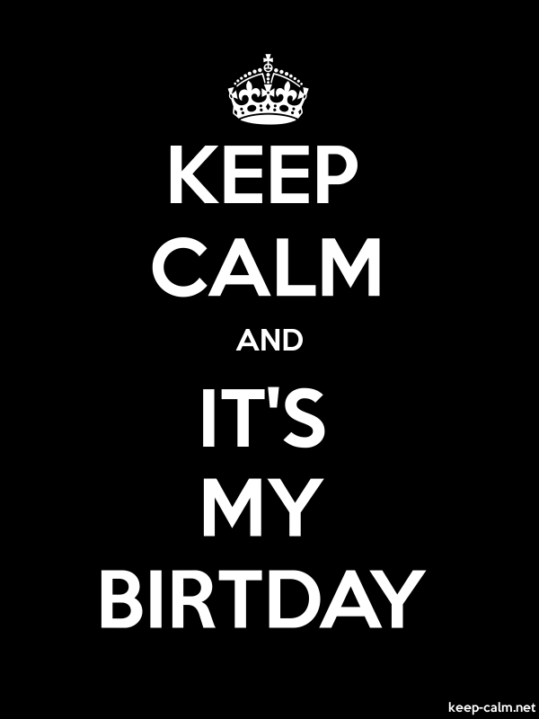 KEEP CALM AND IT'S MY BIRTDAY - white/black - Default (600x800)