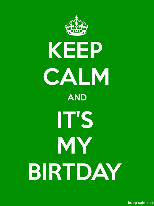KEEP CALM AND IT'S MY BIRTDAY - white/green - Default (600x800)