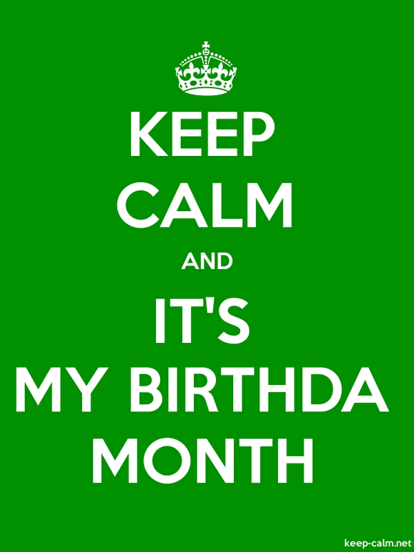 KEEP CALM AND IT'S MY BIRTHDA MONTH - white/green - Default (600x800)