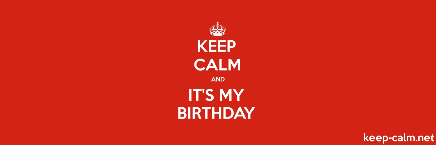keep calm and it s my birthday 1500 500