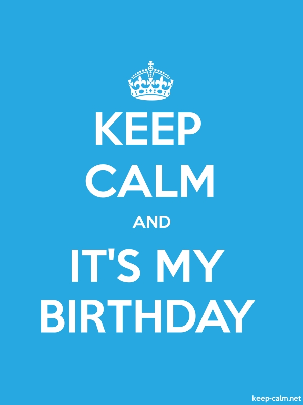 KEEP CALM AND IT'S MY BIRTHDAY - white/blue - Default (600x800)