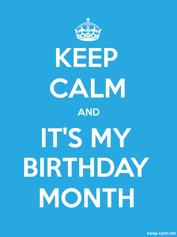 KEEP CALM AND IT'S MY BIRTHDAY MONTH - white/blue - Default (600x800)