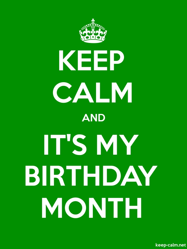 KEEP CALM AND IT'S MY BIRTHDAY MONTH - white/green - Default (600x800)