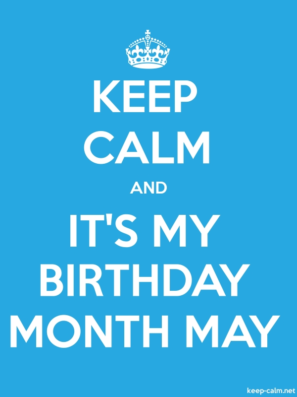 KEEP CALM AND IT'S MY BIRTHDAY MONTH MAY - white/blue - Default (600x800)