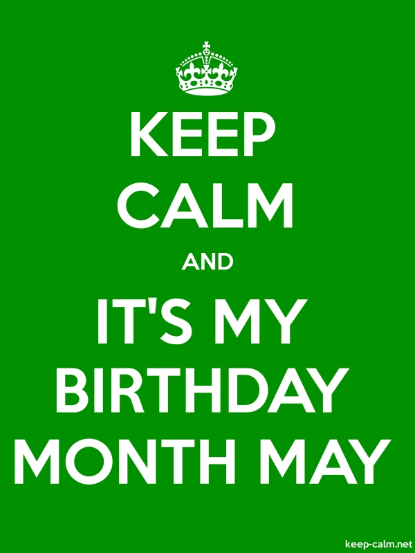KEEP CALM AND IT'S MY BIRTHDAY MONTH MAY - white/green - Default (600x800)
