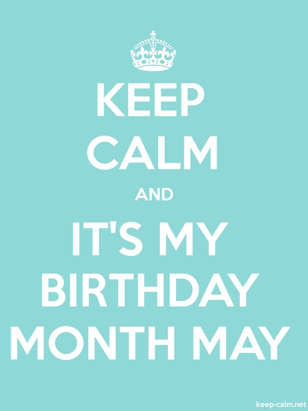 KEEP CALM AND IT'S MY BIRTHDAY MONTH MAY - white/lightblue - Default (600x800)