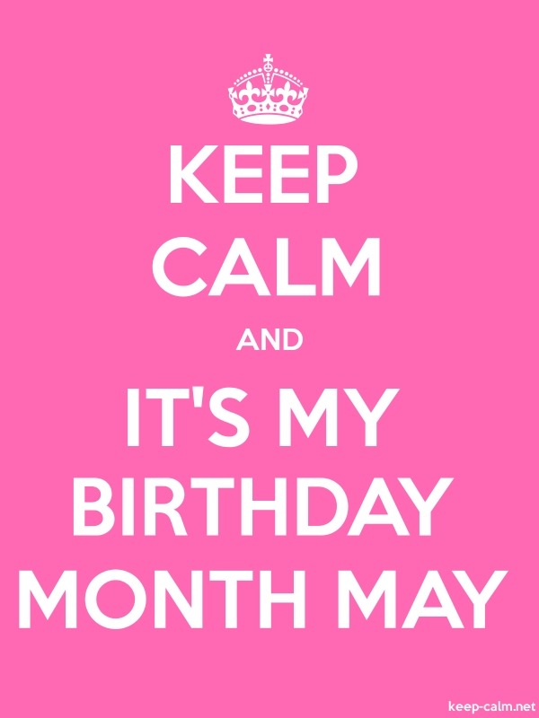 KEEP CALM AND IT'S MY BIRTHDAY MONTH MAY - white/pink - Default (600x800)