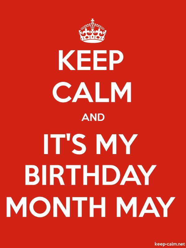KEEP CALM AND IT'S MY BIRTHDAY MONTH MAY - white/red - Default (600x800)