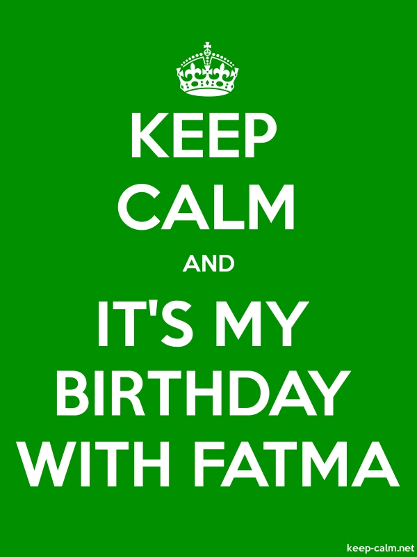 KEEP CALM AND IT'S MY BIRTHDAY WITH FATMA - white/green - Default (600x800)