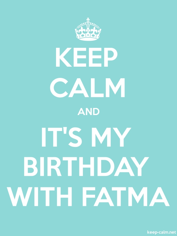 KEEP CALM AND IT'S MY BIRTHDAY WITH FATMA - white/lightblue - Default (600x800)