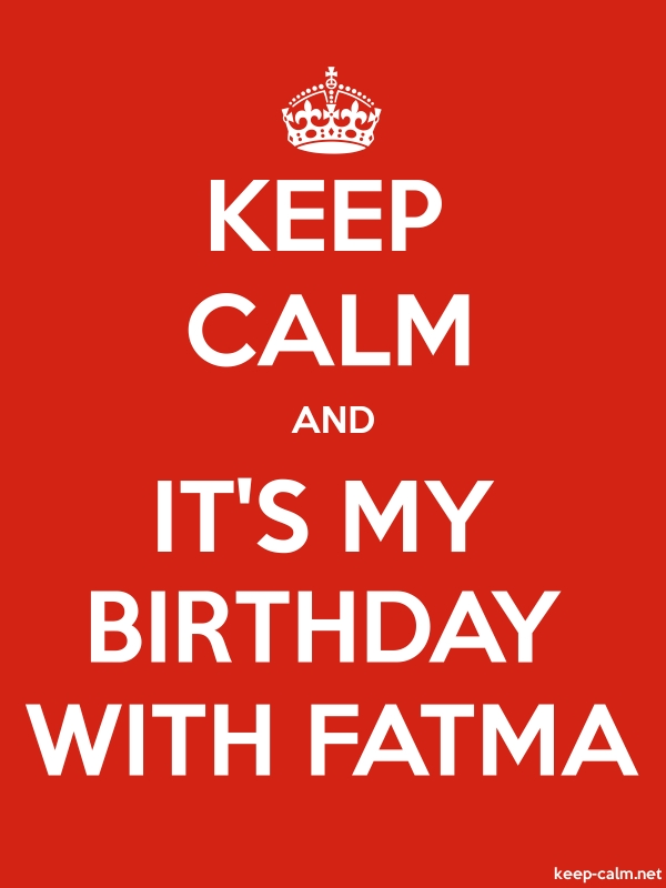 KEEP CALM AND IT'S MY BIRTHDAY WITH FATMA - white/red - Default (600x800)