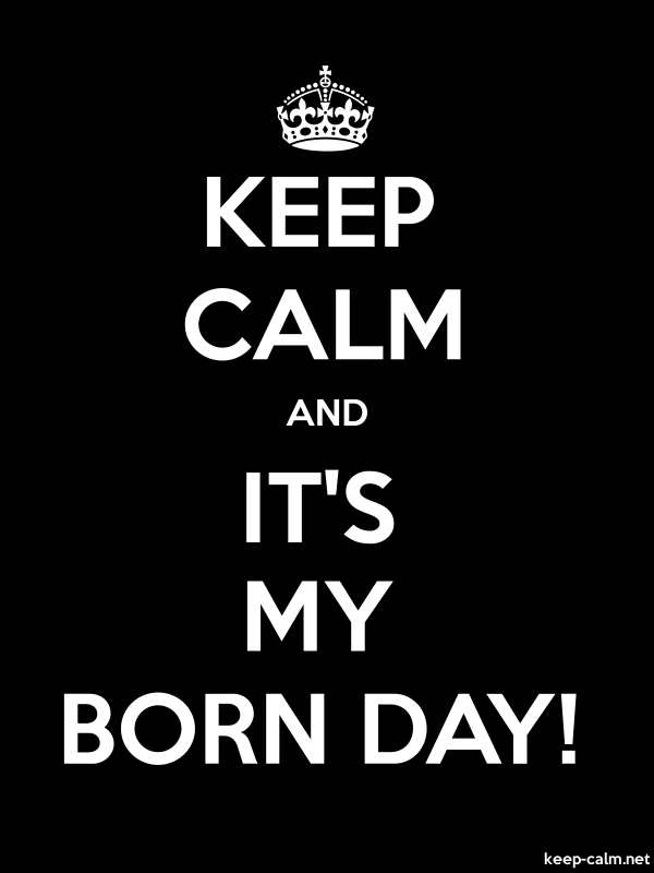 KEEP CALM AND IT'S MY BORN DAY! - white/black - Default (600x800)