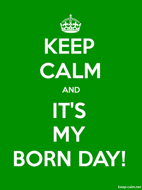 KEEP CALM AND IT'S MY BORN DAY! - white/green - Default (600x800)