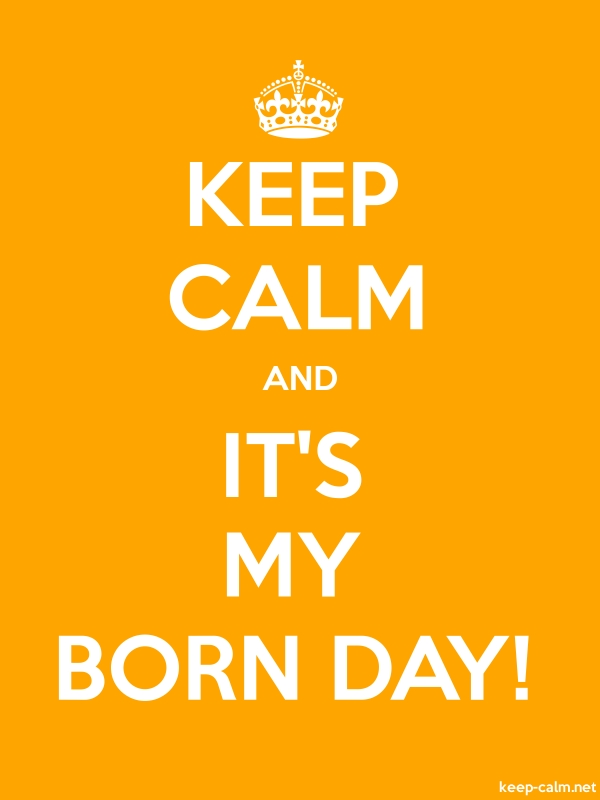 KEEP CALM AND IT'S MY BORN DAY! - white/orange - Default (600x800)